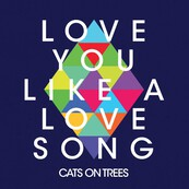 CATS ON TREES - Love you like a love song