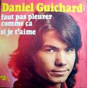 DANIEL GUICHARD - FAUT PAS PLEURER COMME CA