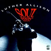 LUTHER ALLISON - SOUL FIXING MAN