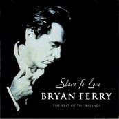 Nostalgie-BRYAN FERRY-SLAVE TO LOVE