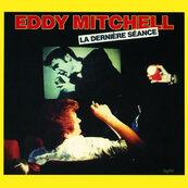 Nostalgie-EDDY MITCHELL-LA DERNIERE SEANCE