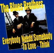 Nostalgie-THE BLUES BROTHERS-EVERYBODY NEEDS SOMEBODY TO LOVE