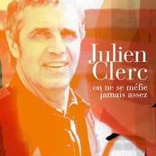 Nostalgie-JULIEN CLERC-ON NE SE MEFIE JAMAIS ASSEZ