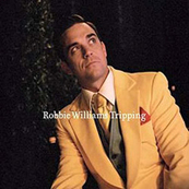Rire & Chansons-ROBBIE WILLIAMS-Tripping