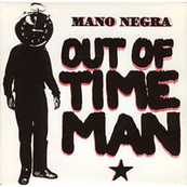Rire & Chansons-MANO NEGRA-Out of Time Man (L)