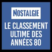 NOSTALGIE LE CLASSEMENT ULTIME 80