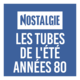 NOSTALGIE LES TUBES DE L'ETE ANNEES 80